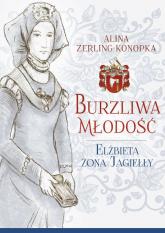 Burzliwa młodość Elżbieta żona Jagiełły - Alina Zerling-Konopka | mała okładka