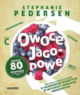 Owoce jagodowe Wszystko, co musisz wiedzieć o najbardziej bogatych w witaminy owocach jagodowych - Stephanie Pedersen | mała okładka