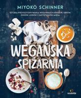 Wegańska spiżarnia Sztuka przygotowywania wegańskich kremów, serów, sosów, lodów i zastępników mięsa - Miyoko Schinner | mała okładka