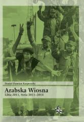 Arabska Wiosna Libia 2011 Syria 2011-2014 - Kasprzycki Daniel Damian   mała okładka