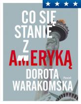 Co się stanie z Ameryką - Dorota Warakomska | mała okładka
