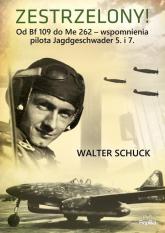 Zestrzelony! Od Bf 109 do Me 262 – wspomnienia - Walter Schuck | mała okładka