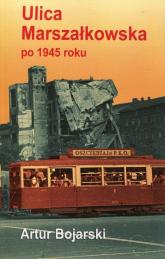 Ulica Marszałkowska po 1945 roku - Artur Bojarski | mała okładka