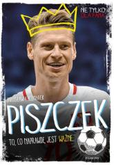 Piszczek To, co naprawdę jest ważne - Jarosław Kaczmarek | mała okładka