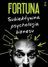Subiektywna psychologia biznesu - Paweł Fortuna | mała okładka