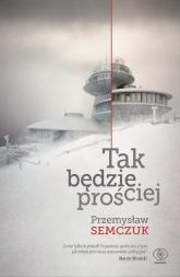 Tak będzie prościej - Przemysław Semczuk | mała okładka