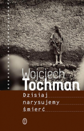 Dzisiaj narysujemy śmierć - Wojciech Tochman | mała okładka