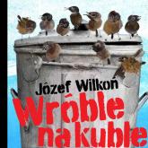 Wróble na kuble - Józef Wilkoń | mała okładka