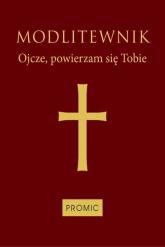 Modlitewnik Ojcze, powierzam się Tobie oprawa bordowa -  | mała okładka