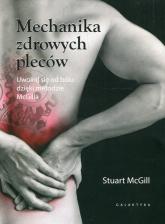 Mechanika zdrowych pleców Uwolnij się od bólu dzięki metodzie McGilla - Stuart McGill | mała okładka
