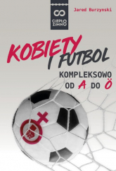 Kobiety i futbol Kompleksowo od A do Ö - Jared Burzynski | mała okładka
