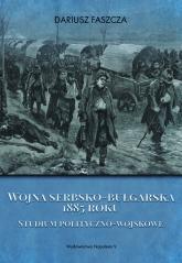 Wojna serbsko-bułgarska 1885 roku - Dariusz Faszcza | mała okładka
