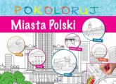 Miasta Polski - pokoloruj - zbiorowa praca | mała okładka