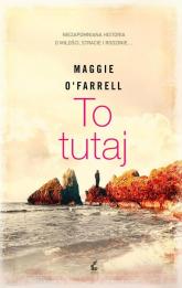 To tutaj - Maggie OFarrell | mała okładka