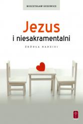 Jezus i niesakramentalni Źródła nadziei - Mieczysław Guzewicz | mała okładka