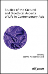 Studies of the Cultural and Bioethical Aspects of the Life Contemporary Asia - Joanna Marszałek-Kawa | mała okładka