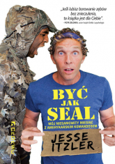 Być jak SEAL Mój niesamowity miesiąc z amerykańskim komandosem - Itzler Jesse | mała okładka