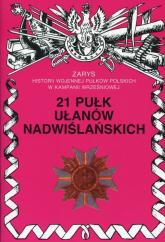 21 Pułk Ułanów Nadwiślańskich Zarys historii wojennej pułków polskich w kampanii wrześniowej - Wojciechowski Jerzy S. | mała okładka
