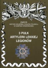3 pułk artylerii lekkiej Legionów Zarys historii wojennej pułków polskich w kampanii wrześniowej - Piotr Zarzycki | mała okładka