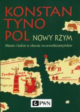 Konstantynopol Nowy Rzym Miasto i ludzie w okresie wczesnobizantyjskim -  | mała okładka