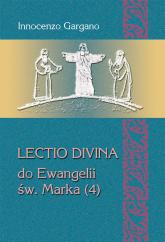 Lectio divina do Ewangelii św. Marka (4) Od kobiety kananejskiej do ślepca z Jerycha (rozdz. 8,27 – 10,52) - Innocenzo Gargano   mała okładka