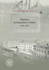 Więzienie na Łukiszkach w Wilnie 1939-1953 - Monika Tomkiewicz | mała okładka