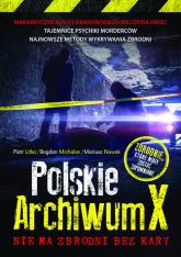 Polskie Archiwum X Nie ma zbrodni bez kary - Litka Piotr, Michalec Bogdan, Nowak Mariusz | mała okładka