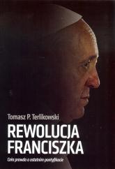 Rewolucja Franciszka Cała prawda o ostatnim pontyfikacie - Terlikowski Tomasz P. | mała okładka
