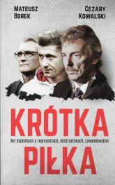 Krótka piłka Bez dyplomacji o reprezentacji, mistrzostwach, Lewandowskim - Borek Mateusz, Kowalski Cezary | mała okładka