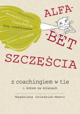Alfabet szczęścia z coachingiem w tle i kotem na kolanach - Magdalena Dziedziak-Wawro | mała okładka