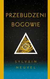 Przebudzeni bogowie - Sylvain Neuvel | mała okładka