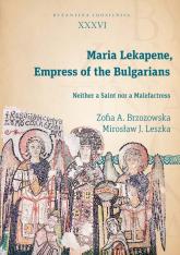 Maria Lekapene Empress of the Bulgarians Neither a Saint nor a Malefactress - Brzozowska Zofia A., Leszka Mirosław J. | mała okładka