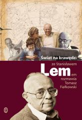 Świat na krawędzi Ze Stanisławem Lemem rozmawia Tomasz Fiałkowski - Lem Stanisław, Fiałkowski Tomasz | mała okładka