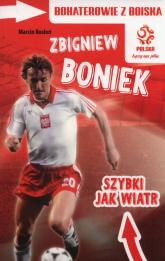 Bohaterowie z boiska Zbigniew Boniek szybki jak wiatr - Marcin Rosłoń | mała okładka