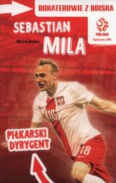 Bohaterowie z boiska Sebastian Mila Piłkarski dyrygent - Marcin Rosłoń | mała okładka