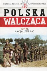 Polska Walcząca Tom 45 Akcja Burza - Rutkowski Grzegorz, Żuczkowski Maciej | mała okładka