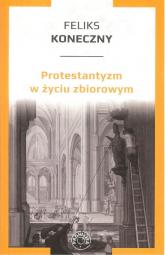 Protestantyzm w życiu zbiorowym - Feliks Koneczny | mała okładka