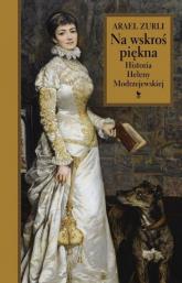 Na wskroś piękna Historia Heleny Modrzejewskiej - Arael Zurli | mała okładka