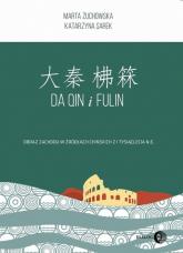 Da Qin i Fulin Obraz zachodu w źródłach chińskich z I tysiąclecia n.e. - Żuchowska Marta, Sarek Katarzyna | mała okładka