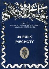 40 pułk piechoty Zarys historii wojennej pułków polskich w kampanii wrześniowej - Wojciechowski Jerzy S.   mała okładka