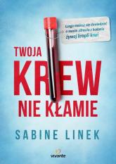 Twoja krew nie kłamie Czego możesz się dowiedzieć o swoim zdrowiu z badania żywej kropli krwi - Sabine Linek | mała okładka