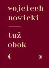 Tuż obok - Wojciech Nowicki | mała okładka