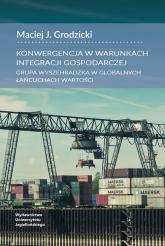 Konwergencja w warunkach integracji gospodarczej Grupa Wyszehradzka w globalnych łańcuchach wartości - Grodzicki Maciej J. | mała okładka