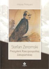 Stefan Żeromski Prezydent Rzeczpospolitej Zakopiańskiej - Maciej Pinkwart | mała okładka