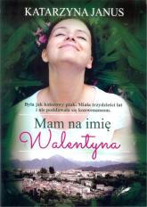 Mam na imię Walentyna - Katarzyna Janus | mała okładka