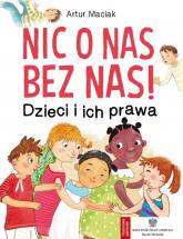 Nic o nas bez nas!  Dzieci i ich prawa - Artur Maciak | mała okładka