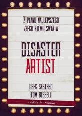 The Disaster Artist. Moje Życie Na Planie The Room, Najlepszego Złego Filmu Na Świecie - Sestero Greg, Bissell Tom | mała okładka