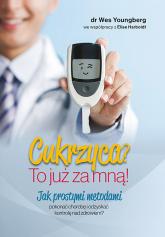 Cukrzyca? To już za mną! Jak prostymi metodami pokonać chorobę i odzyskać kontrolę nad zdrowiem? - Youngberg Wes | mała okładka