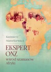 Ekspert ONZ wśród szamanów Afryki - Kazimierz Mazurkiewicz | mała okładka