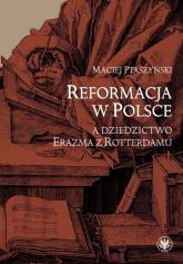 Reformacja w Polsce a dziedzictwo Erazma z Rotterdamu - Maciej Ptaszyński | mała okładka